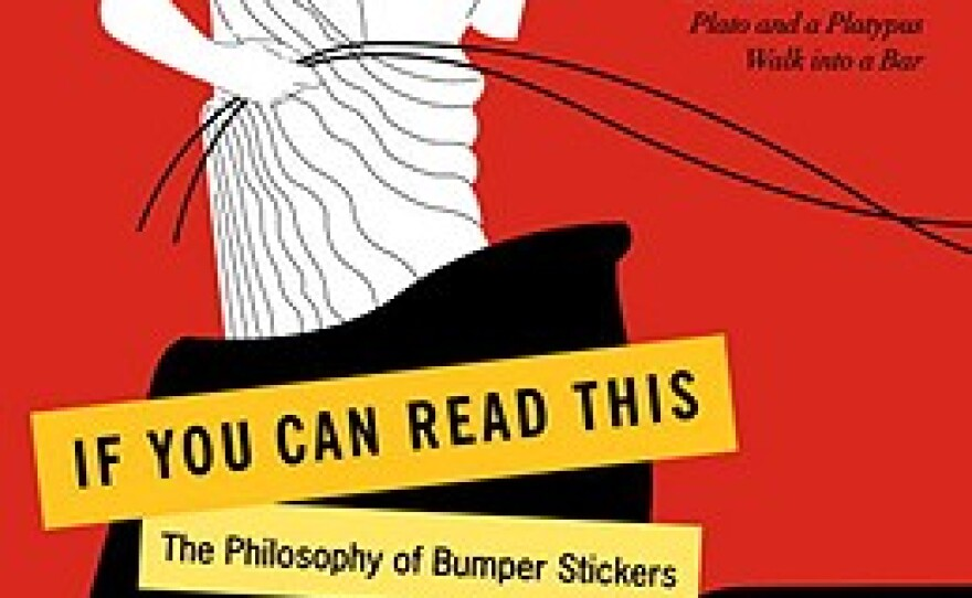 """Book cover for """"If You Can Read This: The Philosophy of Bumper Stickers"""". Written by Jack Bowen who teaches Philosophy at the Menlo school in Atherton."""