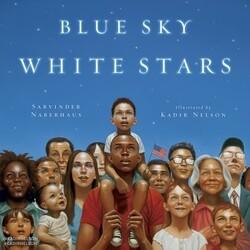 """Blue Sky, White Stars"" by Sarvinder Naberhaus. Illustrations by Kadir Nelson."