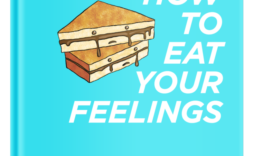 """Book cover of San Diego food blogger Holly Haines new book, """"How To Eat Your Feelings."""""""